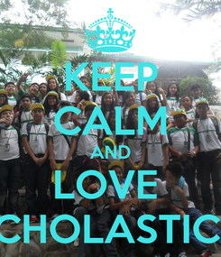 Poster: KEEP CALM AND LOVE  SCHOLASTICA