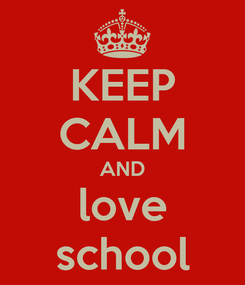 Poster: KEEP CALM AND love school