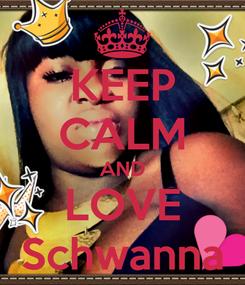 Poster: KEEP CALM AND LOVE Schwanna