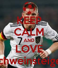 Poster: KEEP CALM AND LOVE Schweinsteiger