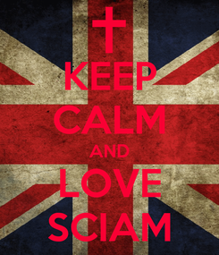 Poster: KEEP CALM AND LOVE SCIAM