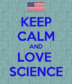 Poster: KEEP CALM AND LOVE  SCIENCE
