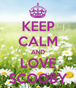 Poster: KEEP CALM AND LOVE SCOOBY