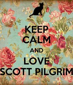 Poster: KEEP CALM AND LOVE SCOTT PILGRIM