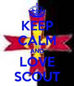 Poster: KEEP CALM AND LOVE SCOUT