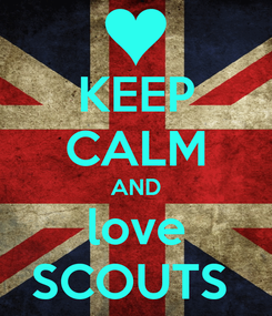 Poster: KEEP CALM AND love SCOUTS