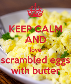 Poster: KEEP CALM AND love scrambled eggs with butter