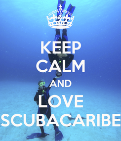 Poster: KEEP CALM AND LOVE SCUBACARIBE