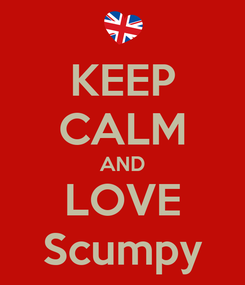 Poster: KEEP CALM AND LOVE Scumpy