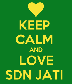 Poster: KEEP  CALM  AND LOVE SDN JATI