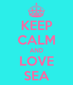 Poster: KEEP CALM AND LOVE SEA
