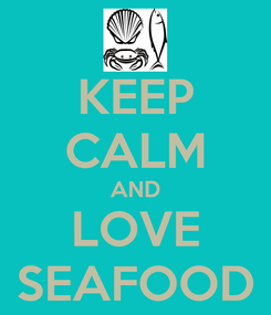 Poster: KEEP CALM AND LOVE SEAFOOD