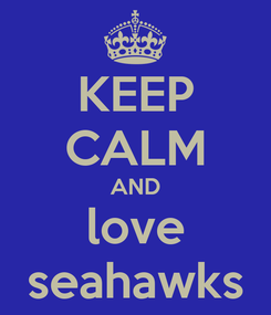 Poster: KEEP CALM AND love seahawks
