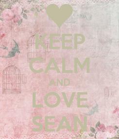 Poster: KEEP CALM AND LOVE SEAN