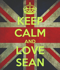 Poster: KEEP CALM AND LOVE SEAN