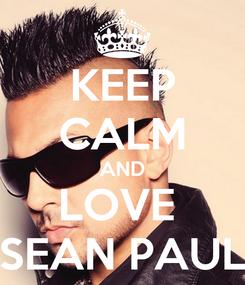Poster: KEEP CALM AND LOVE  SEAN PAUL