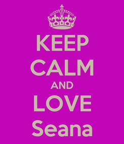 Poster: KEEP CALM AND LOVE Seana