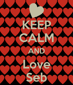 Poster: KEEP CALM AND Love Seb