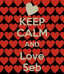 Poster: KEEP CALM AND Love Seb