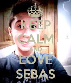Poster: KEEP CALM AND LOVE SEBAS