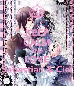 Poster: KEEP CALM AND LOVE Sebastian & Ciel