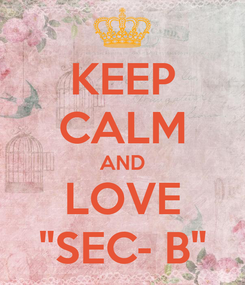 """Poster: KEEP CALM AND LOVE """"SEC- B"""""""