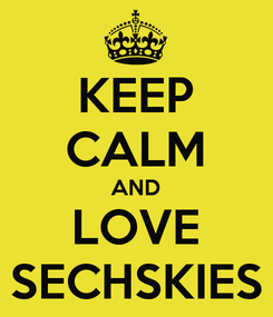 Poster: KEEP CALM AND LOVE SECHSKIES
