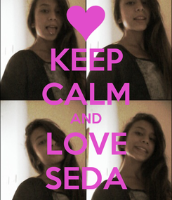 Poster: KEEP CALM AND LOVE SEDA