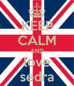 Poster: KEEP CALM AND love sedra