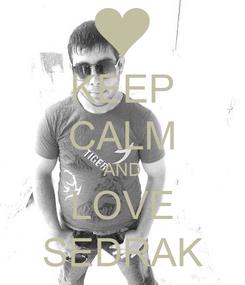 Poster: KEEP CALM AND LOVE SEDRAK