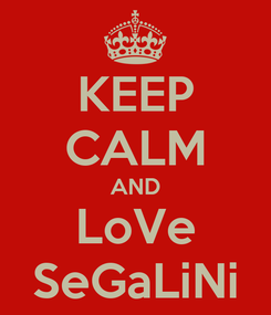 Poster: KEEP CALM AND LoVe SeGaLiNi