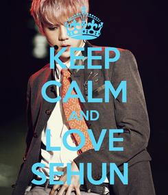 Poster: KEEP CALM AND LOVE SEHUN