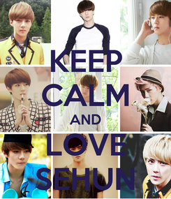 Poster: KEEP CALM AND LOVE SEHUN