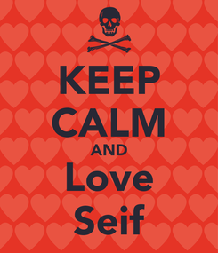Poster: KEEP CALM AND Love Seif