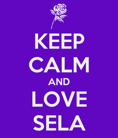 Poster: KEEP CALM AND LOVE SELA