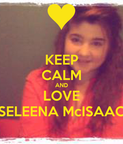 Poster: KEEP CALM AND LOVE SELEENA McISAAC