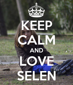 Poster: KEEP CALM AND LOVE SELEN