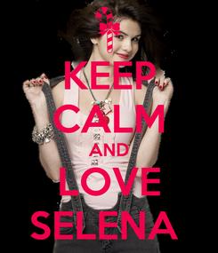 Poster: KEEP CALM AND LOVE SELENA