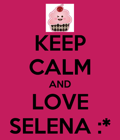 Poster: KEEP CALM AND LOVE SELENA :*