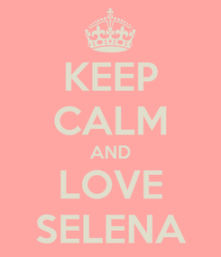 Poster: KEEP CALM AND LOVE SELENA