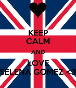 Poster: KEEP CALM AND LOVE SELENA GOMEZ <3