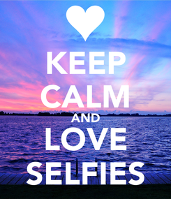 Poster: KEEP CALM AND LOVE SELFIES