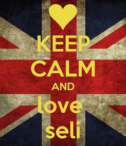 Poster: KEEP CALM AND love  seli