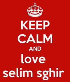 Poster: KEEP CALM AND love  selim sghir