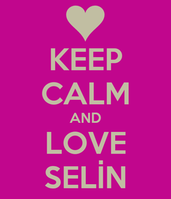 Poster: KEEP CALM AND LOVE SELİN