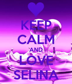 Poster: KEEP CALM AND LOVE SELINA