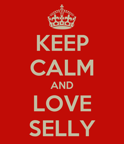 Poster: KEEP CALM AND LOVE SELLY
