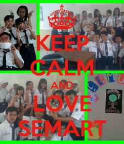 Poster: KEEP CALM AND LOVE SEMART
