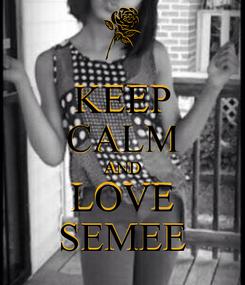 Poster: KEEP CALM AND LOVE SEMEE