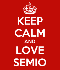 Poster: KEEP CALM AND LOVE SEMIO
